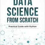 Data Science from Scratch: Practical Guide with Python